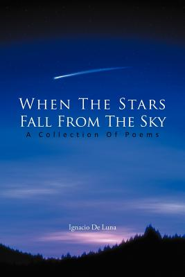 When the Stars Fall from the Sky: A Collection of Poems - De Luna, Ignacio