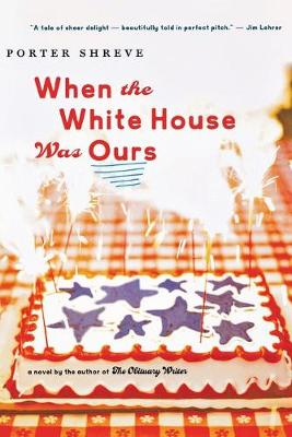 When the White House Was Ours - Shreve, Porter