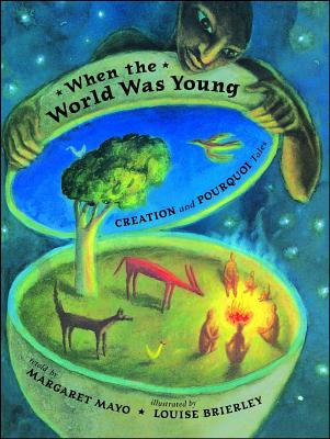 When the World Was Young: Creation and Pourquoi Tales - Mayo, Margaret
