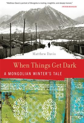 When Things Get Dark: A Mongolian Winter's Tale - Davis, Matthew