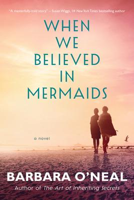 When We Believed in Mermaids - O'Neal, Barbara