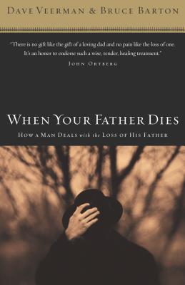 When Your Father Dies: How a Man Deals with the Loss of His Father - Barton, Bruce, and Veerman, David R, and Veerman, Dave