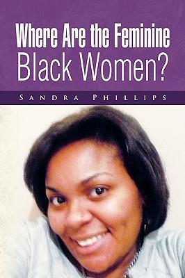 Where Are the Feminine Black Women? - Phillips, Sandra