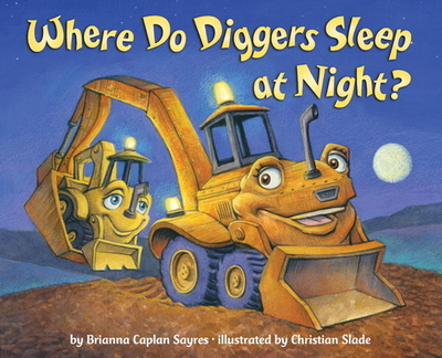 Where Do Diggers Sleep at Night? - Sayres, Brianna Caplan