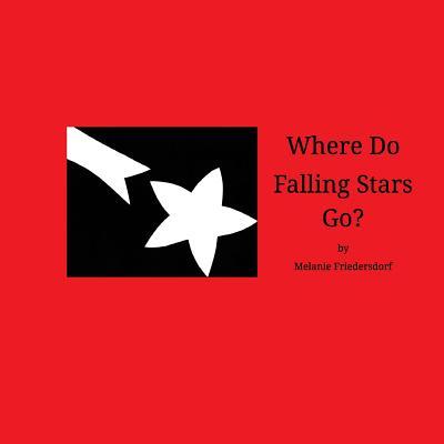 Where Do Falling Stars Go? - Friedersdorf, Melanie