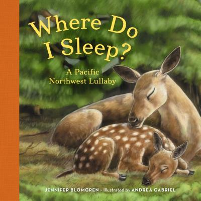 Where Do I Sleep?: A Pacific Northwest Lullaby - Blomgren, Jennifer