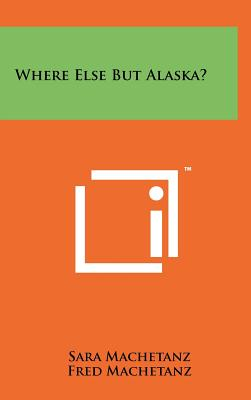 Where Else But Alaska? - Machetanz, Sara