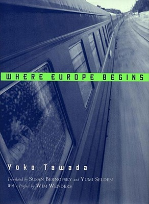 Where Europe Begins: Stories - Tawada, Yoko, and Bernofsky, Susan (Translated by), and Selden, Yumi (Translated by)