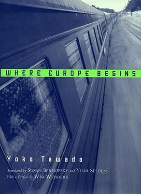 Where Europe Begins: Stories - Tawada, Yoko