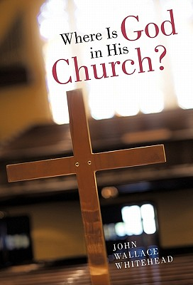 Where Is God in His Church? - Whitehead, John Wallace