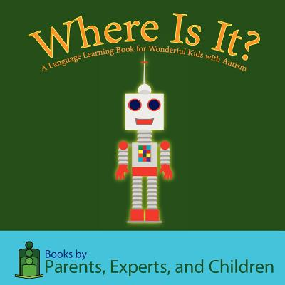 Where Is It?: A Language Learning Book for Wonderful Kids with Autism - Pec Books