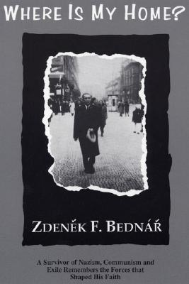 Where Is My Home? a Survivor of Nazism, Communism, and Exile Remembers the Forces That Shaped His Faith - Bednar, Zdenek F, and Hadidian, Dikran Y (Editor), and Geus (Editor)