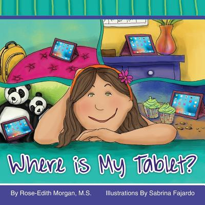 Where Is My Tablet? - Morgan, Rose-Edith B