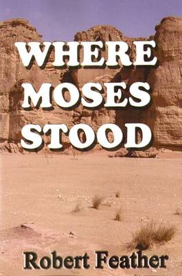 Where Moses Stood - Feather, Robert, and Norman, Brian (Editor), and Bernard, David (Translated by), and Smerald, Sarah (Revised by), and...