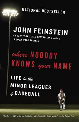 Where Nobody Knows Your Name: Life in the Minor Leagues of Baseball - Feinstein, John