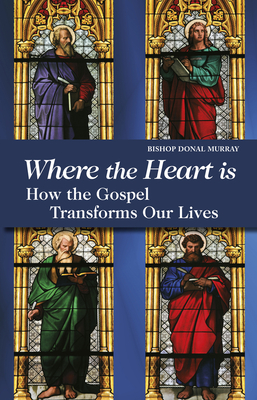 Where the Heart Is How the Gospel Transforms Our Lives - Murray, Donal