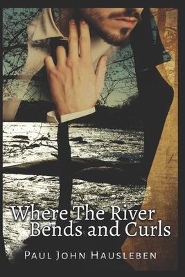 Where the River Bends and Curls - Hausleben, MR Paul John