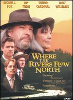 Where the Rivers Flow North - Jay Craven