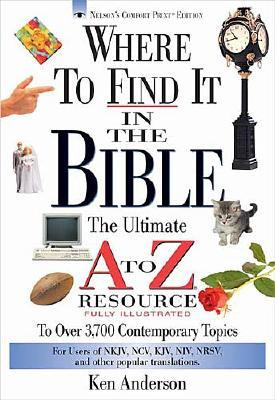 Where to Find It in the Bible: The Ultimate A to Z(r) Resource Series - Anderson, Ken (Afterword by), and Hayes, John (Illustrator)