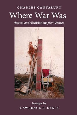 Where War Was. Poems and Translations from Eritrea - Cantalupo, Charles, and Sykes, Lawrence (Photographer)