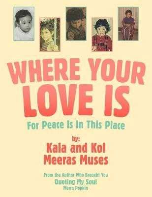 Where Your Love Is: For Peace Is in This Place - Kala, and Kol