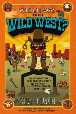 Which Way to the Wild West?: Everything Your Schoolbooks Didn't Tell You about Westward Expansion - Sheinkin, Steve