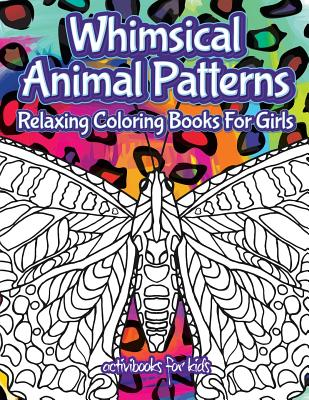 Whimsical Animal Patterns: Relaxing Coloring Books for Girls - For Kids, Activibooks