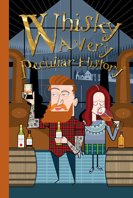 Whisky, A Very Peculiar History: A Very Peculiar History - MacDonald, Fiona