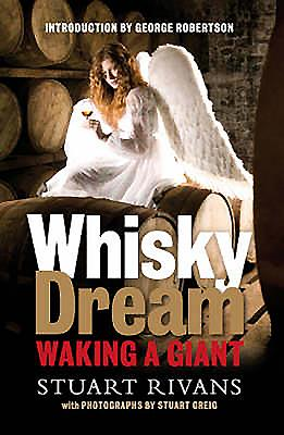 Whisky Dream: Waking a Giant - Rivans, Stuart, and Robertson, George (Introduction by), and Greig, Stuart (Photographer)