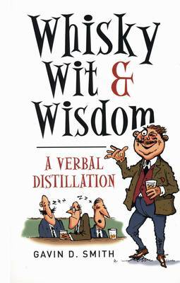 Whisky, Wit & Wisdom: A Verbal Distillation - Smith, Gavin D