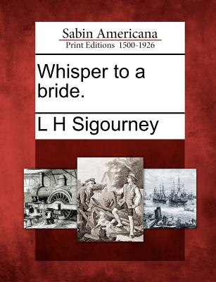 Whisper to a Bride. - Sigourney, L H