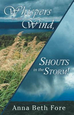 Whispers in the Wind, Shouts in the Storm! - Fore, Anna Beth
