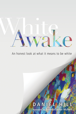 White Awake: An Honest Look at What It Means to Be White - Hill, Daniel, and McNeil, Brenda Salter (Foreword by)