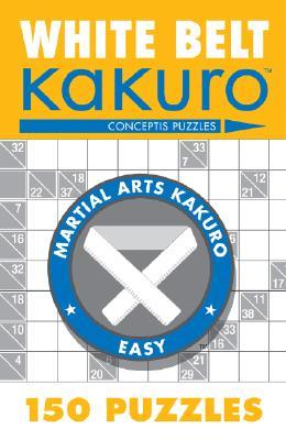 White Belt Kakuro: 150 Puzzles - Conceptis Puzzles