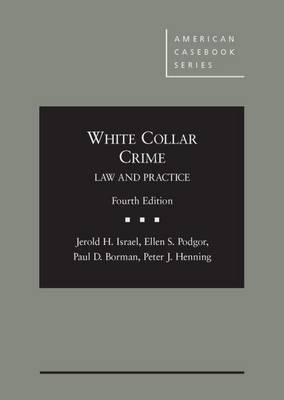 White Collar Crime: Law and Practice - Israel, Jerold, and Podgor, Ellen S., and Borman, Paul D.