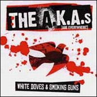 White Doves and Smoking Guns - The A.K.A.s (Are Everywhere!)