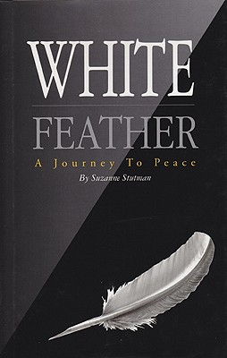 White Feather: A Journey to Peace - Stutman, Suzanne