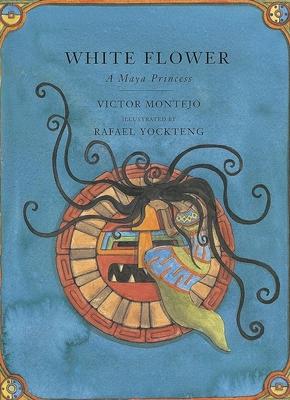 White Flower: A Maya Princess - Montejo, Victor