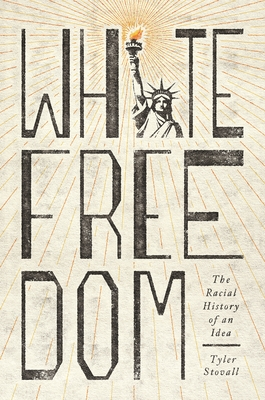 White Freedom: The Racial History of an Idea - Stovall, Tyler