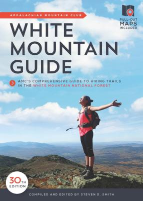White Mountain Guide: AMC's Comprehensive Guide to Hiking Trails in the White Mountain National Forest - Smith, Steven D, Professor (Editor)