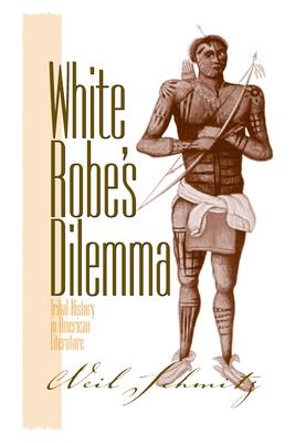 White Robe's Dilemma: Tribal History in American Literature - Schmitz, Neil