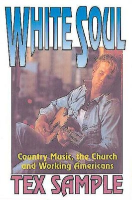 White Soul: Country Music, the Church and Working Americans - Sample, Tex