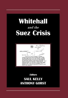 Whitehall and the Suez Crisis - Kelly, Saul