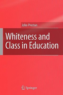 Whiteness and Class in Education - Preston, John