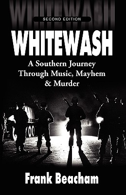 Whitewash: A Southern Journey Through Music, Mayhem and Murder - Beacham, Frank