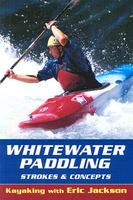 Whitewater Paddling: Strokes & Concepts - Jackson, Eric