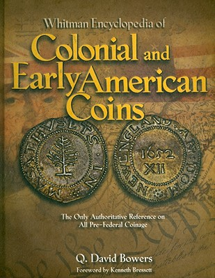 Whitman Encyclopedia of Colonial and Early American Coins - Bowers, Q David, and Stack, Lawrence R (Editor), and Bressett, Kenneth (Foreword by)
