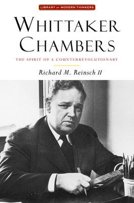 Whittaker Chambers: The Spirit of a Counterrevolutionary - Reinsch, Richard M, II