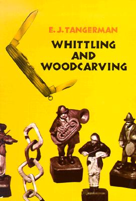 Whittling and Woodcarving - Tangerman, E J