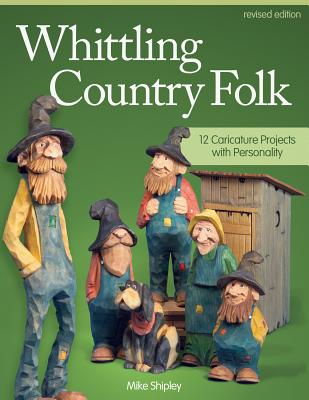 Whittling Country Folk: 12 Caricature Projects with Personality - Shipley, Mike